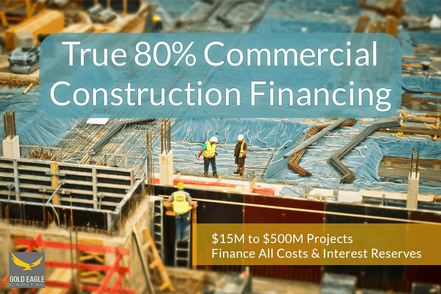 True 80% Commercial Construction Financing - Gold Eagle Capital